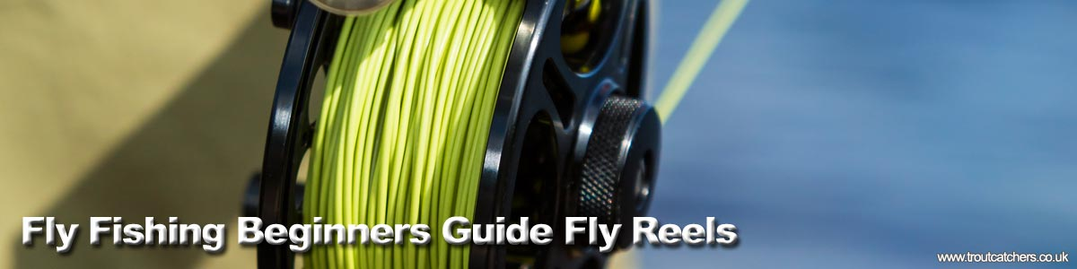 Fly Fishing Beginners Reel Guide